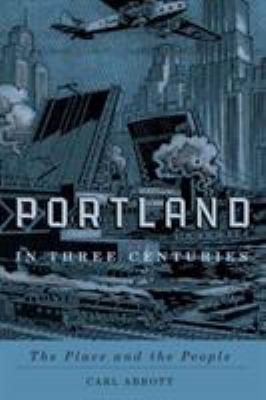 Portland in Three Centuries: The Place and the People 9780870716133