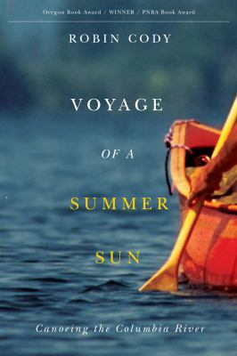 Voyage of a Summer Sun: Canoeing the Columbia River 9780870716614