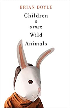 Children and Other Wild Animals: Notes on badgers, otters, sons, hawks, daughters, dogs, bears, air, bobcats, fishers, mascots, Charles Darwin, newts,