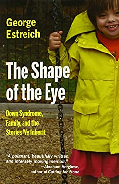 The Shape of the Eye: Down Syndrome, Family, and the Stories We Inherit 9780870745676