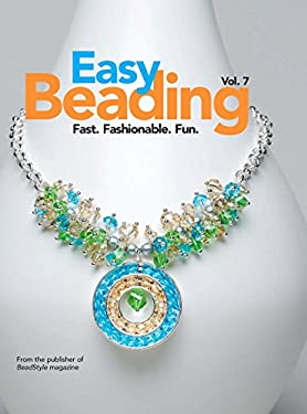 Easy Beading, volume 7: Fast, Fashionable, Fun: The Best Projects from the Sevetnth Year of BeadStyle Magazine 9780871164209