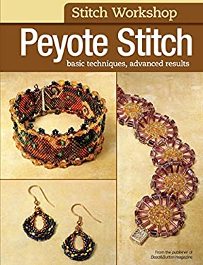 Peyote Stitch: Basic Techniques, Advanced Results 9780871164230
