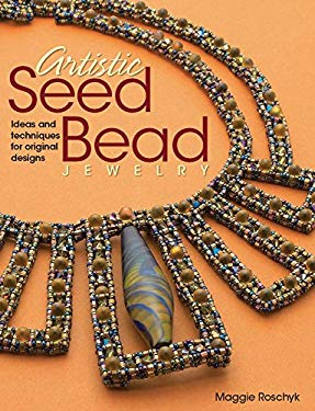 Artistic Seed Bead Jewelry: Ideas and Techniques for Original Designs 9780871164292