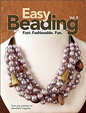 Easy Beading, Vol. 8: Fast, Fashionable, Fun: The Best Projects from the Eighth Year of Bead Style Magazine 9780871164810
