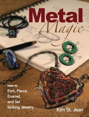 Metal Magic: How to Etch, Pierce, Enamel, and Set Striking Jewelry 9780871164933
