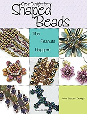 Great Designs for Shaped Beads: Tilas, Peanuts, and Daggers