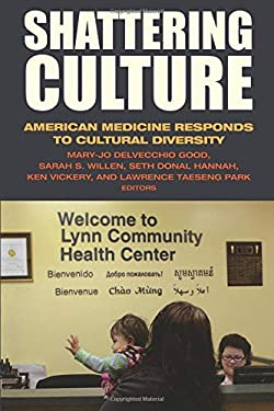 Shattering Culture: American Medicine Responds to Cultural Diversity 9780871540607