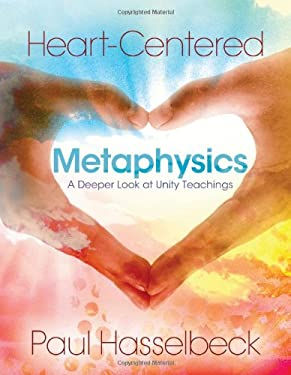 Heart-Centered Metaphysics: A Deeper Look at Unity Teachings 9780871593344