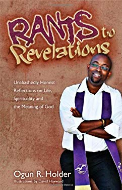 Rants to Revelations: Unabashedly Honest Reflections on Life, Spirituality, and the Meaning of God 9780871593634