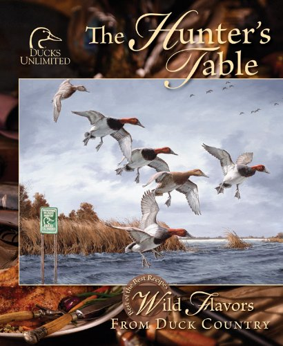 The Hunter's Table: Wild Flavors from Duck Country 9780871975485
