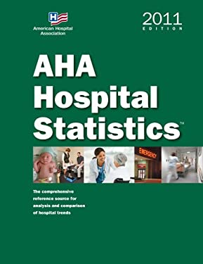 AHA Hospital Statistics: The Comprehensive Reference Source for Analysis and Comparison of Hospital Trends 9780872588707