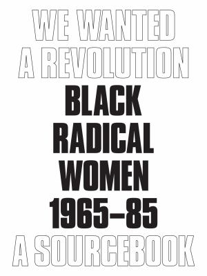 We Wanted a Revolution: Black Radical Women, 196585