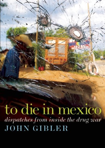 To Die in Mexico: Dispatches from Inside the Drug War 9780872865174