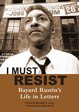 I Must Resist: Bayard Rustin's Life in Letters 9780872865785
