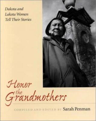 Honor the Grandmothers: Dakota and Lakota Women Tell Their Stories 9780873513845