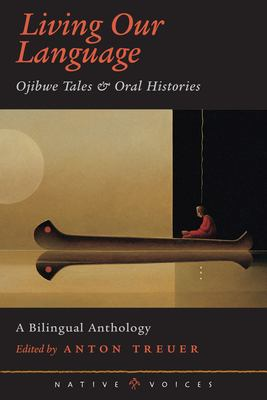 Living Our Language: Ojibwe Tales & Oral Histories 9780873514040