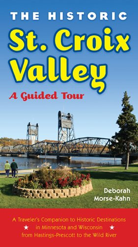 The Historic St. Croix Valley: A Guided Tour 9780873517744