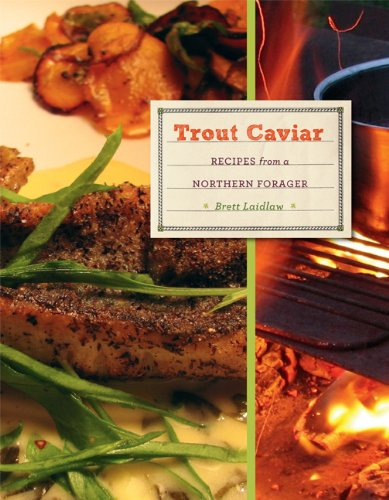 Trout Caviar: Recipes from a Northern Forager 9780873518192