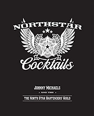 North Star Cocktails: Johnny Michaels and the North Star Bartenders' Guild 9780873518376