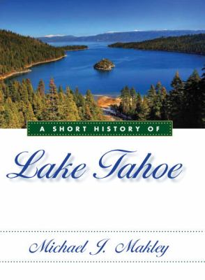 A Short History of Lake Tahoe 9780874178500