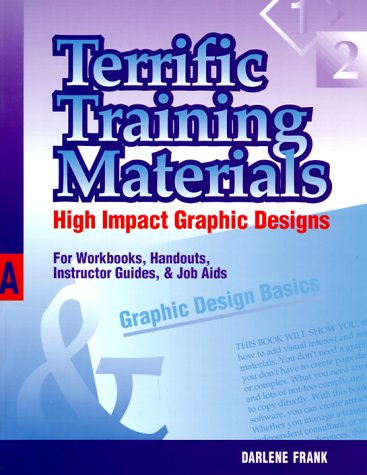 Terrific Training Materials: High Impact Graphic Designs for Workbooks, Handouts, Instructor Guides, and Job Aids 9780874253153