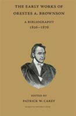 Orestes A. Brownson: A Bibliography 1826-1876 9780874626346