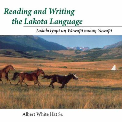 Reading and Writing the Lakota Language: Lakota Iyapi Un Wowapi Nahan Yawapi 9780874808872