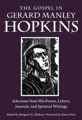 The Gospel in Gerard Manley Hopkins: Selections from His Poems, Letters, Journals, and Spiritual Writings (The Gospel in Great Writers)
