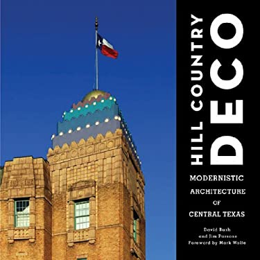 Hill Country Deco: Modernistic Architecture of Central Texas 9780875654133
