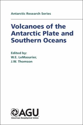 Volcanoes of the Antarctic Plate and Southern Oceans (Antarctic Research Series)