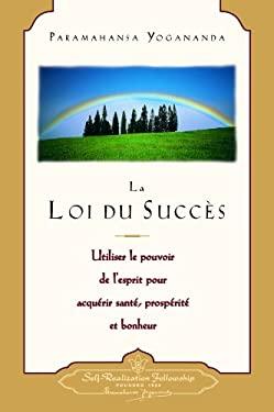 La Loi Du Succes: Utiliser le Pouvoir de L'Esprit Pour Acquerir Sante, Prosperite Et Bonheur = The Law of Success 9780876121528