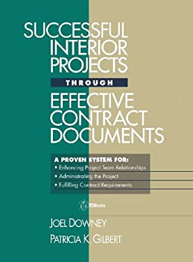 Successful Interior Projects Through Effective Contract Documents: A Proven System for Enhancing Project Team Relationships, Administrating the Projec 9780876293836
