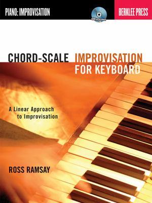 Chord-Scale Improvisation for Keyboard: A Linear Approach to Improvisation [With CD (Audio)] 9780876391167