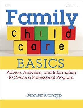 Family Child Care Basics: Advice, Activities, and Information to Create a Professional Program 9780876593615