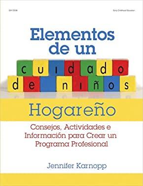 Elementos de un Cuidado de Ninos Hogareno: Consejos, Actividades E Informacion Para Crear un Programa Profesional = Family Child Care Basics 9780876593622