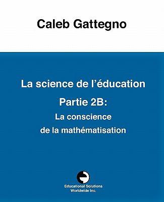 La Science de L' Education Partie 2b: La Conscience de La Math Matisation 9780878259700