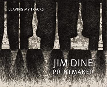 Jim Dine Printmaker: Leaving My Tracks 9780878467778