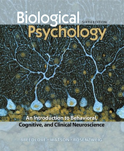 Biological Psychology: An Introduction to Behavioral and Cognitive Neuroscience - 6th Edition