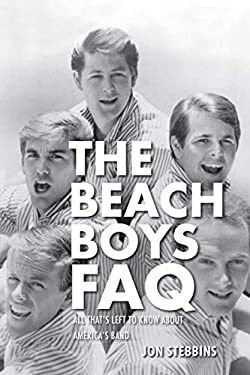 The Beach Boys FAQ: All That's Left to Know about America's Band 9780879309879