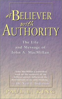 A Believer with Authority: The Life and Message of John A. MacMillan 9780875099170
