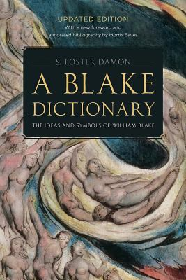 A   Blake Dictionary Blake Dictionary Blake Dictionary Blake Dictionary Blake Dictionary: The Ideas and Symbols of William Blake the Ideas and Symbols 9780874514360