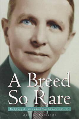 A Breed So Rare: The Life of J. R. Parten, Liberal Texas Oil Man, 18961992 9780876111666