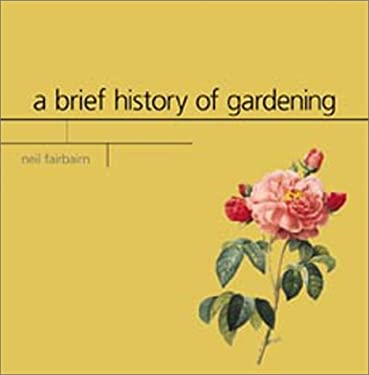 A Brief History of Gardening 9780875968636