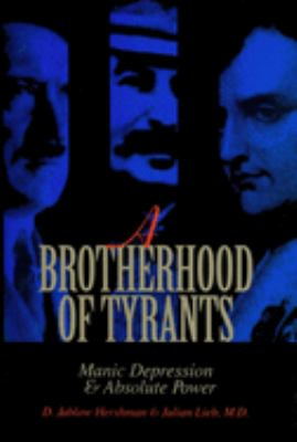 A Brotherhood of Tyrants: Manic Depression and Absolute Power 9780879758882