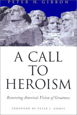 A Call to Heroism: Renewing America's Vision of Greatness 9780871138538