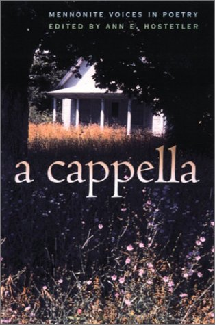 A Cappella: Mennonite Voices in Poetry 9780877458593