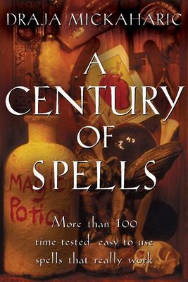 A Century of Spells: More Than 100 Time-Tested, Easy-To-Use Spells That Really Work 9780877286479