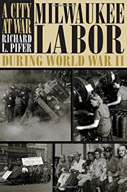 A City at War: Milwaukee Labor During World War II 9780870203381