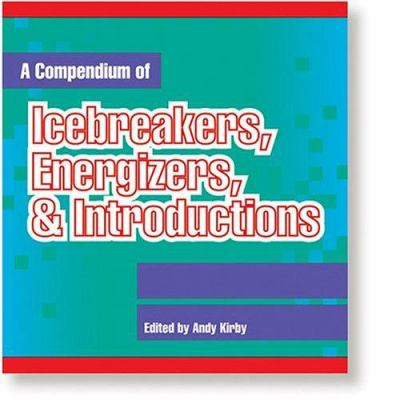 A Compendium of Icebreakers, Energizers, & Introductions 9780874251975