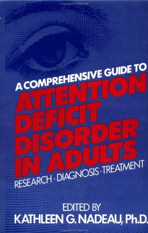A Comprehensive Guide to Attention Deficit Disorder in Adults: Research, Diagnosis and Treatment 9780876307601